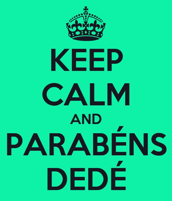 KEEP CALM AND PARABÉNS DEDÉ