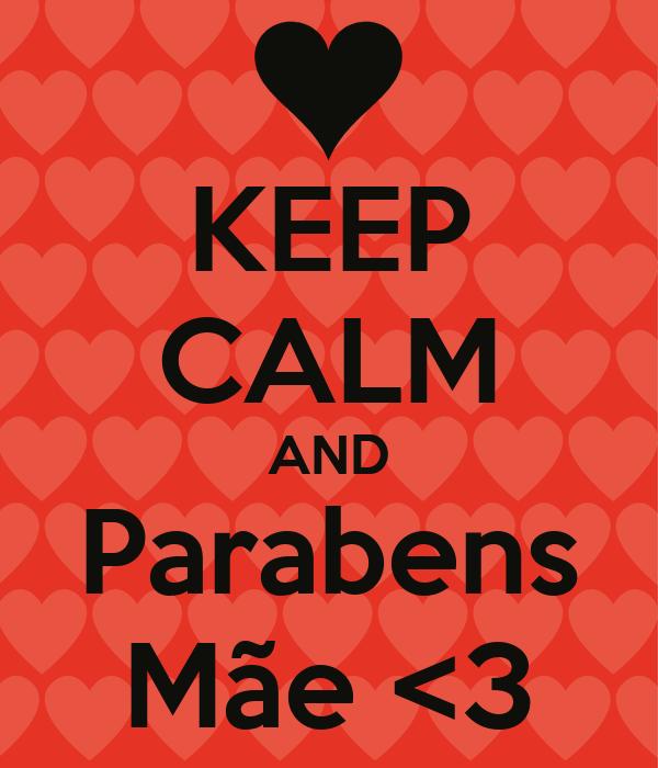 KEEP CALM AND Parabens Mãe <3