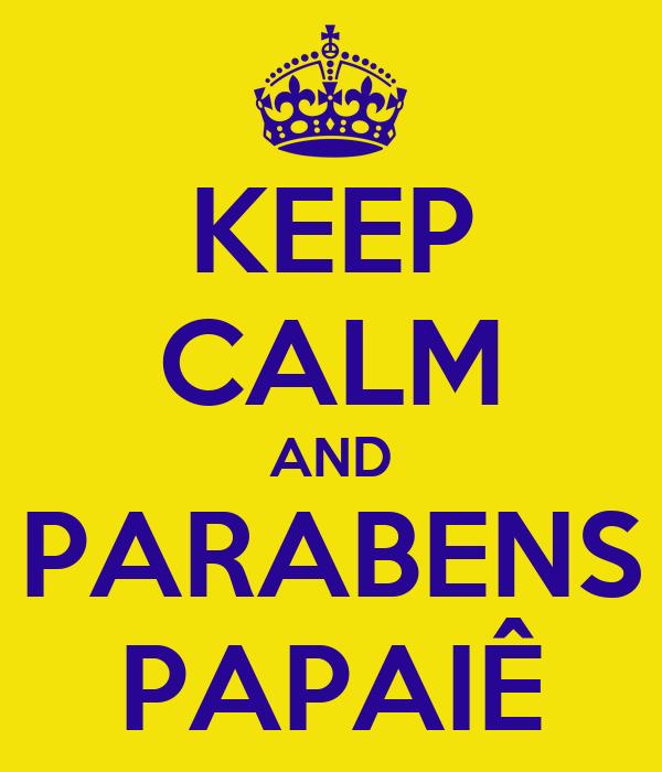 KEEP CALM AND PARABENS PAPAIÊ