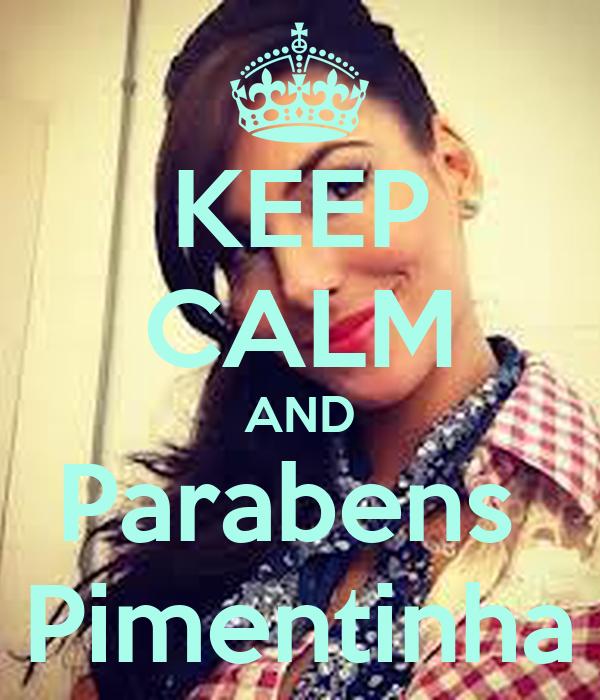 KEEP CALM AND Parabens  Pimentinha