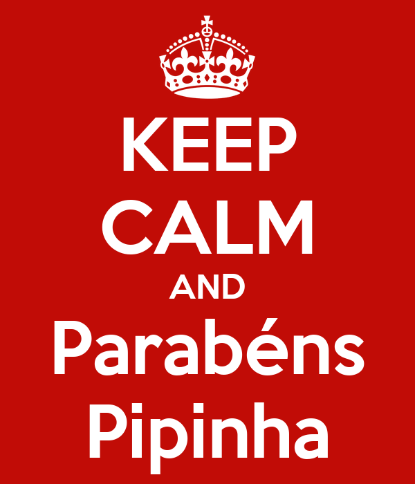 KEEP CALM AND Parabéns Pipinha