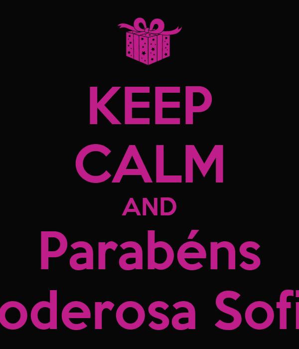 KEEP CALM AND Parabéns Poderosa Sofia