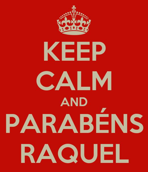 KEEP CALM AND PARABÉNS RAQUEL