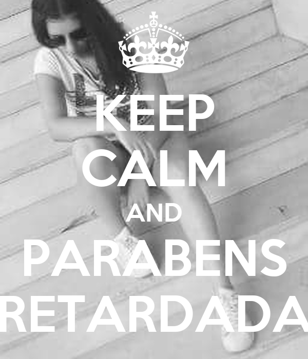 KEEP CALM AND PARABENS RETARDADA