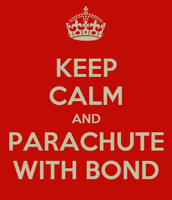 KEEP CALM AND PARACHUTE WITH BOND