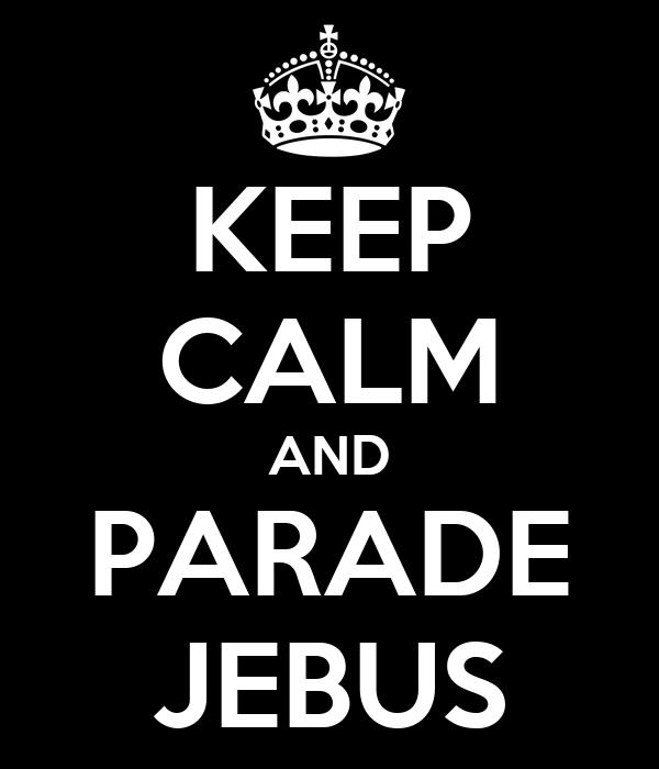 KEEP CALM AND PARADE JEBUS