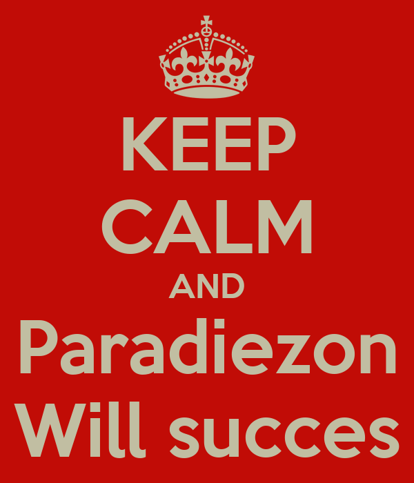 KEEP CALM AND Paradiezon Will succes