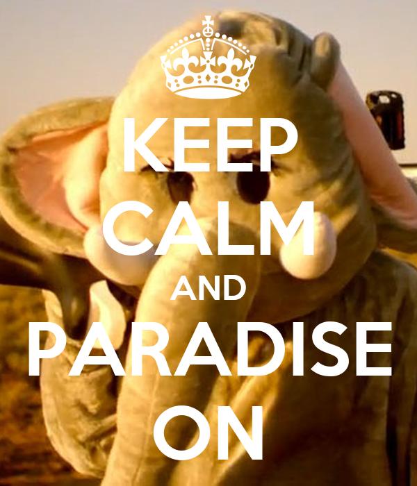 KEEP CALM AND PARADISE ON
