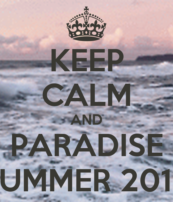 KEEP CALM AND PARADISE SUMMER 2013