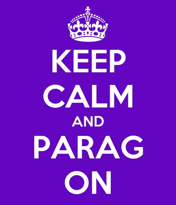 KEEP CALM AND PARAG ON