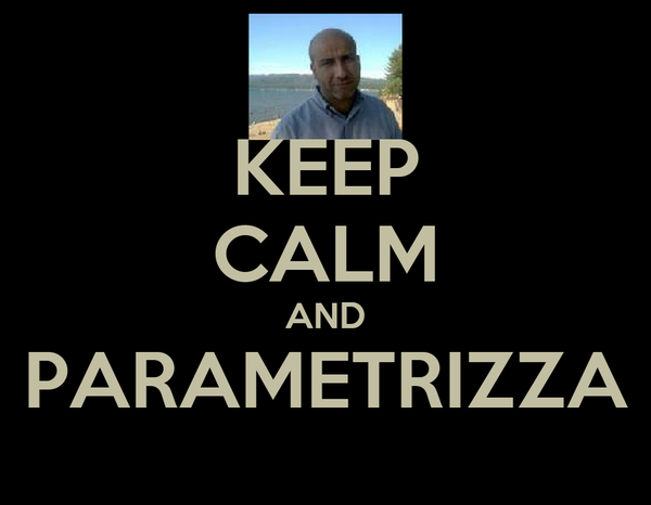 KEEP CALM AND PARAMETRIZZA