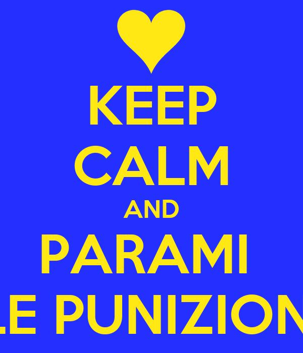 KEEP CALM AND PARAMI  LE PUNIZIONI