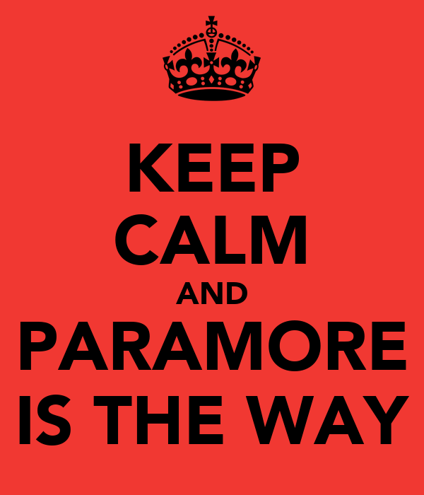 KEEP CALM AND PARAMORE IS THE WAY