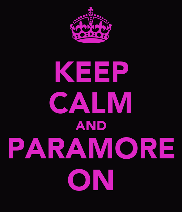 KEEP CALM AND PARAMORE ON