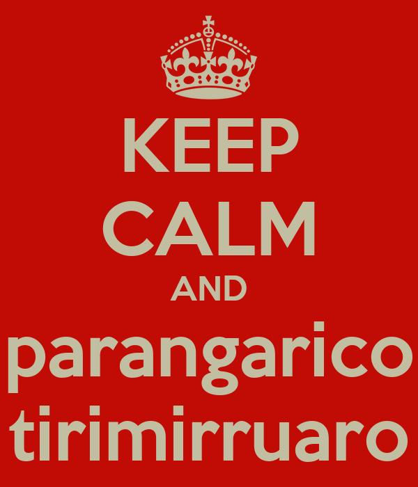 KEEP CALM AND parangarico tirimirruaro