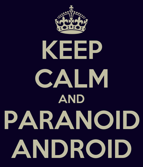KEEP CALM AND PARANOID ANDROID
