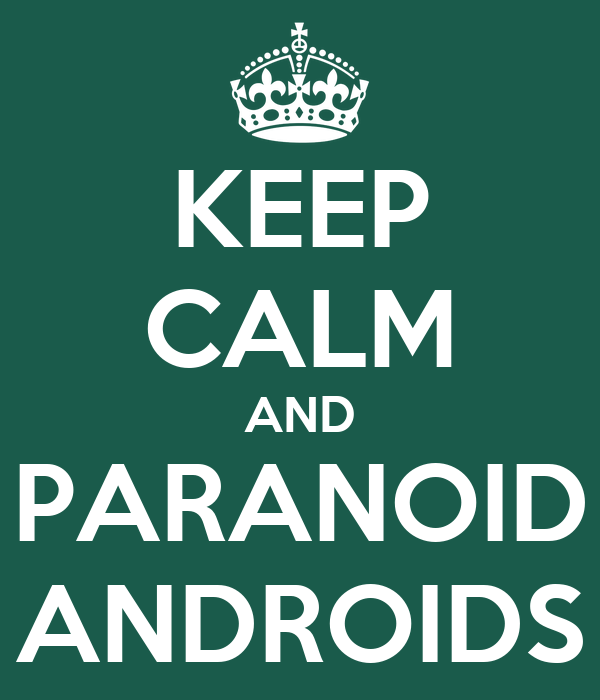 KEEP CALM AND PARANOID ANDROIDS