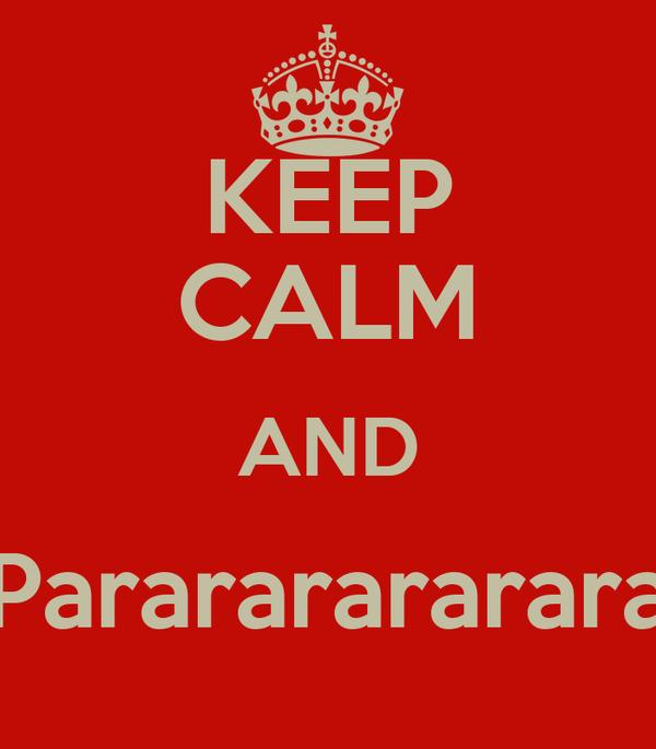KEEP CALM AND Parararararara