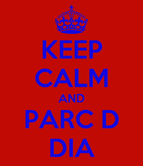 KEEP CALM AND PARC D DIA