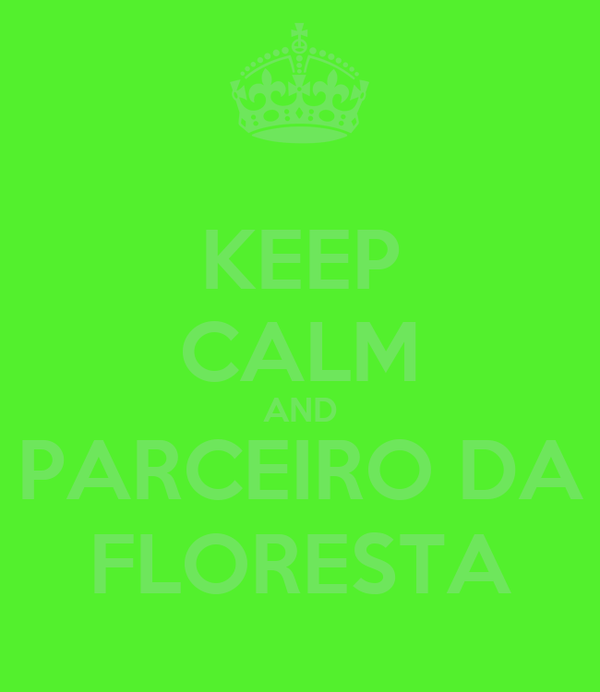 KEEP CALM AND PARCEIRO DA FLORESTA