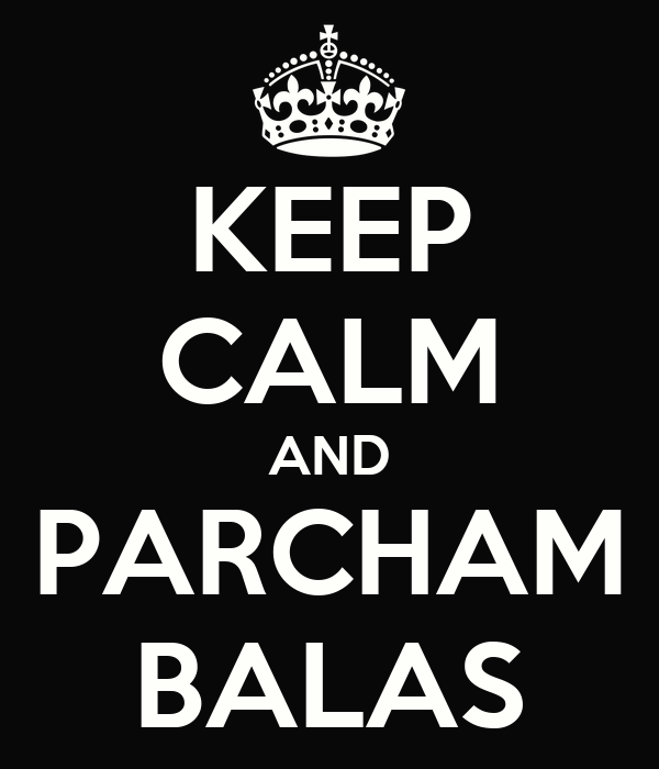 KEEP CALM AND PARCHAM BALAS