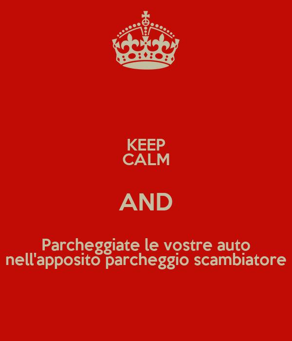 KEEP CALM AND Parcheggiate le vostre auto nell'apposito parcheggio scambiatore