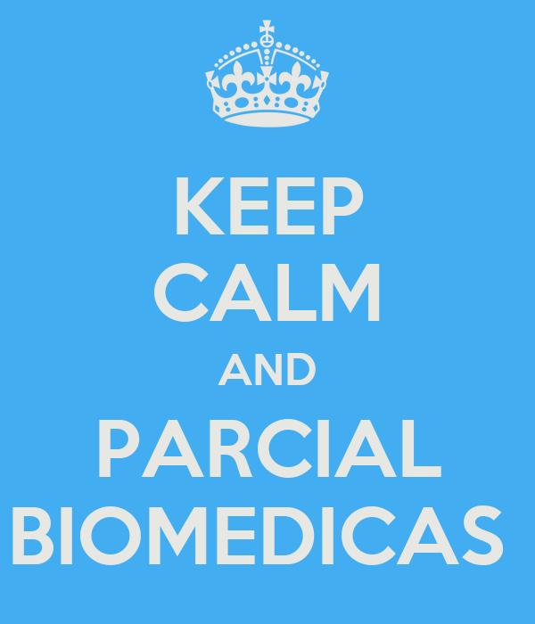 KEEP CALM AND PARCIAL BIOMEDICAS