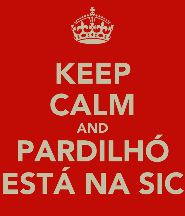 KEEP CALM AND PARDILHÓ ESTÁ NA SIC