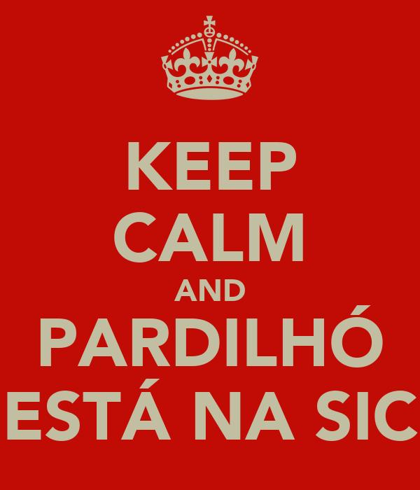 KEEP CALM AND PARDILHÓ ESTÁ NA SIC