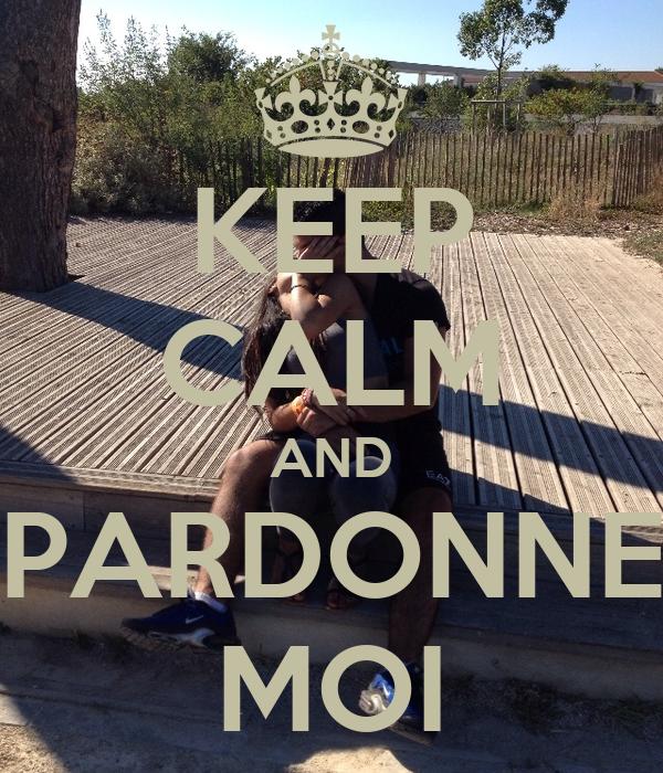 KEEP CALM AND PARDONNE MOI