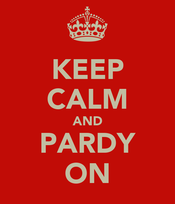 KEEP CALM AND PARDY ON