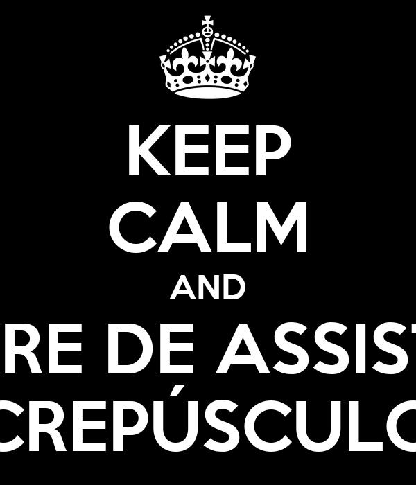 KEEP CALM AND PARE DE ASSISTIR CREPÚSCULO