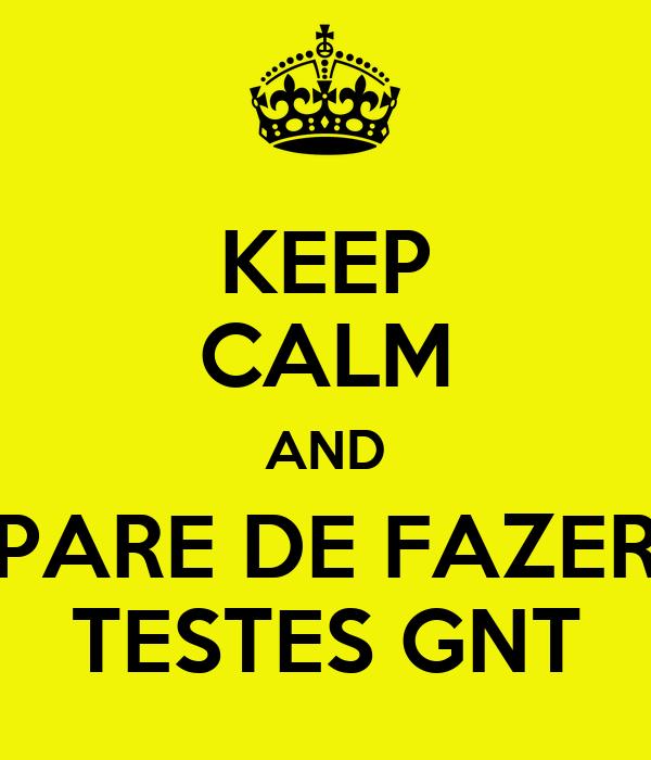 KEEP CALM AND PARE DE FAZER TESTES GNT