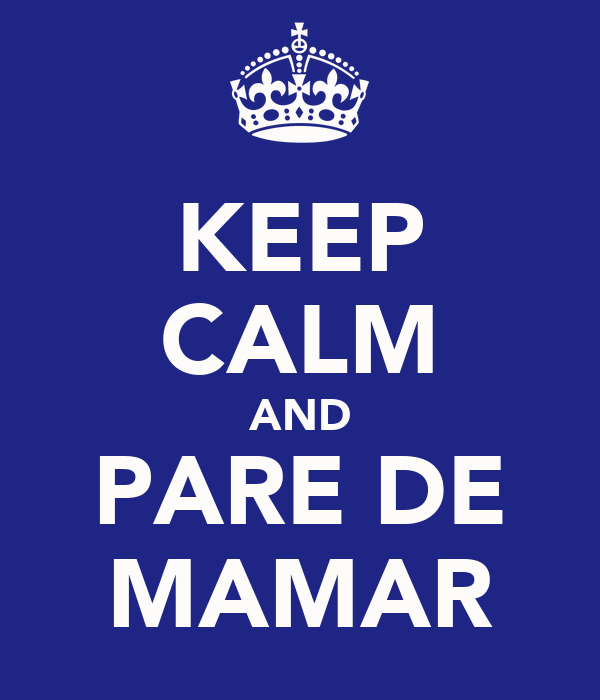 KEEP CALM AND PARE DE MAMAR