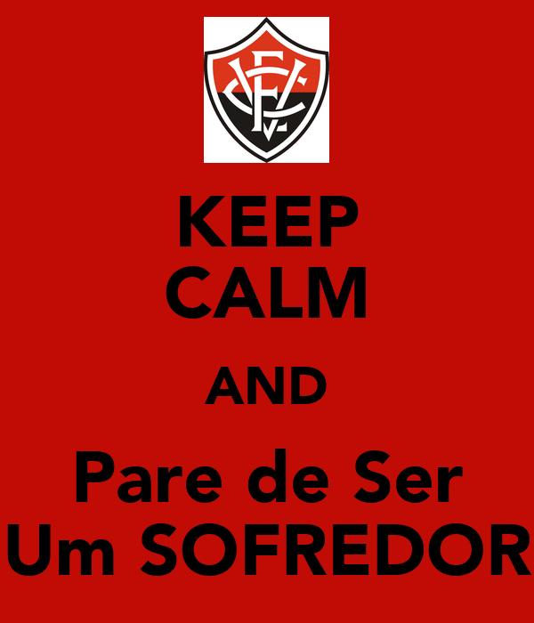 KEEP CALM AND Pare de Ser Um SOFREDOR