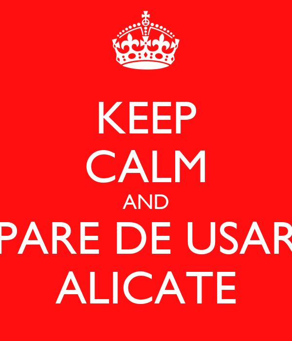 KEEP CALM AND PARE DE USAR  ALICATE