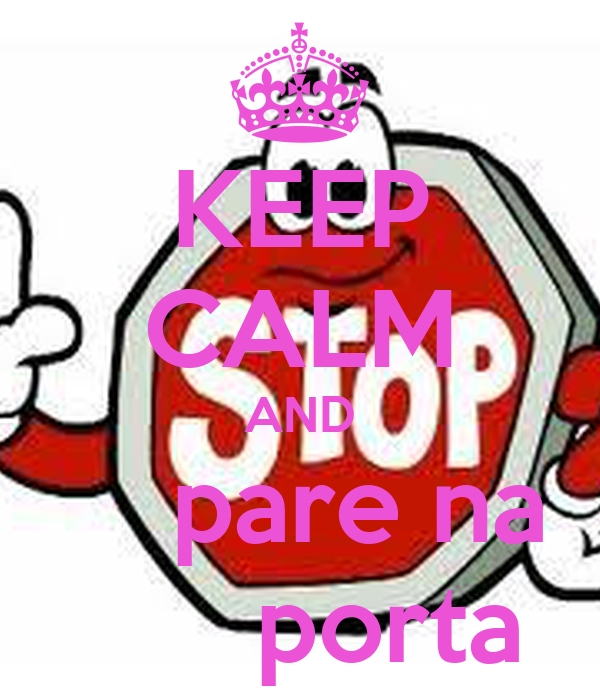 KEEP CALM AND     pare na       porta