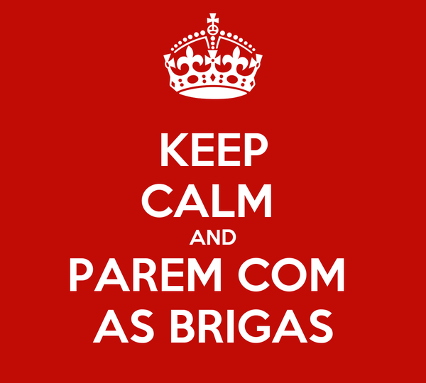 KEEP CALM  AND PAREM COM  AS BRIGAS
