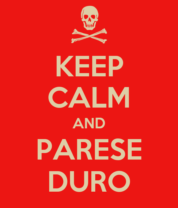 KEEP CALM AND PARESE DURO
