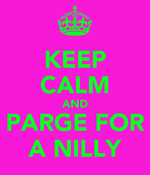 KEEP CALM AND PARGE FOR A NILLY