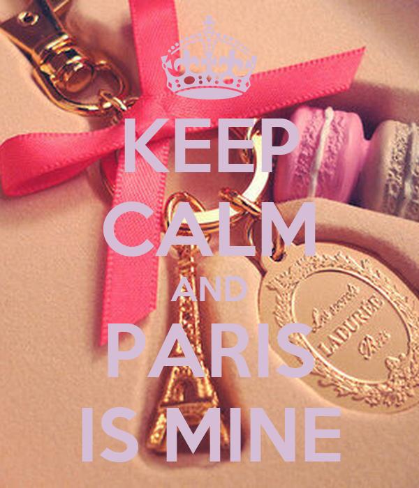 KEEP CALM AND PARIS IS MINE