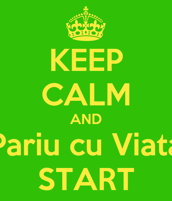 KEEP CALM AND Pariu cu Viata START