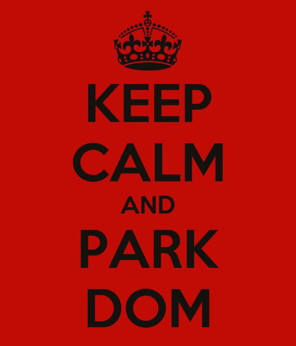 KEEP CALM AND PARK DOM