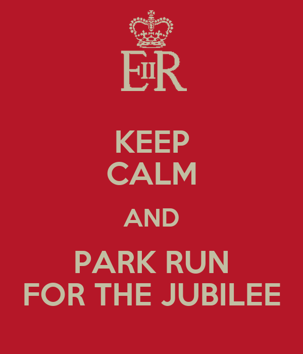 KEEP CALM AND PARK RUN FOR THE JUBILEE