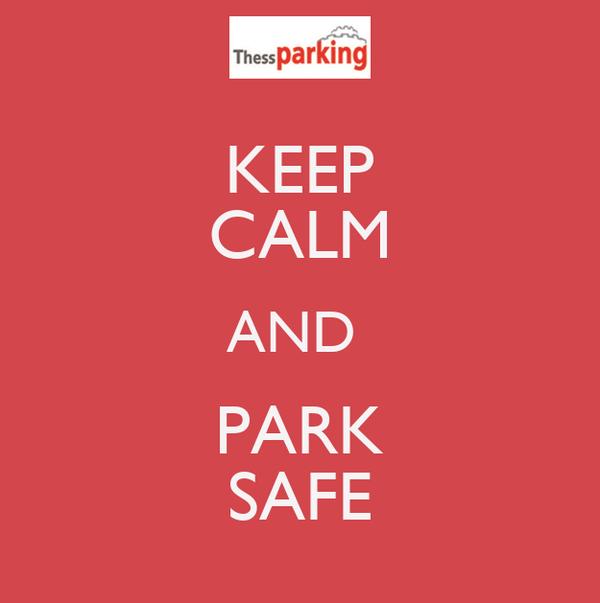 KEEP CALM AND  PARK SAFE
