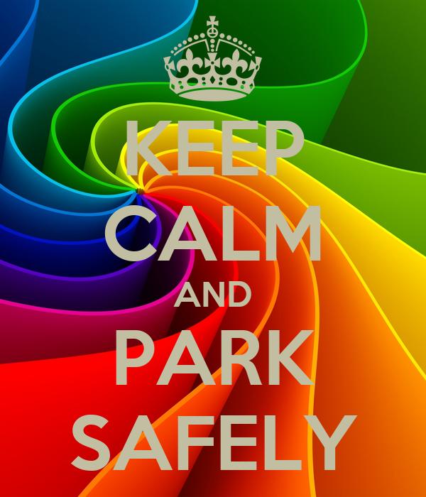 KEEP CALM AND PARK SAFELY