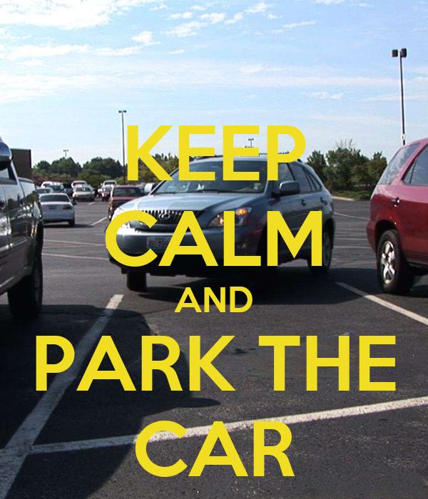 KEEP CALM AND PARK THE CAR