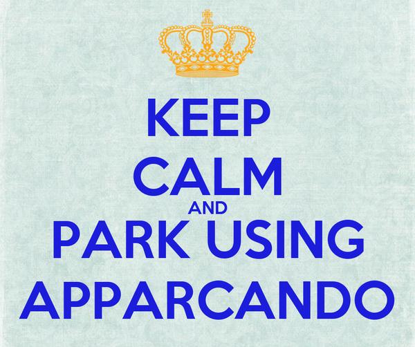 KEEP CALM AND PARK USING APPARCANDO