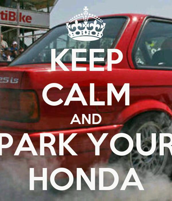 KEEP CALM AND PARK YOUR HONDA