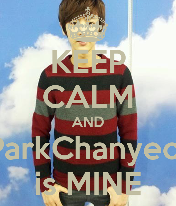 KEEP CALM AND ParkChanyeol is MINE